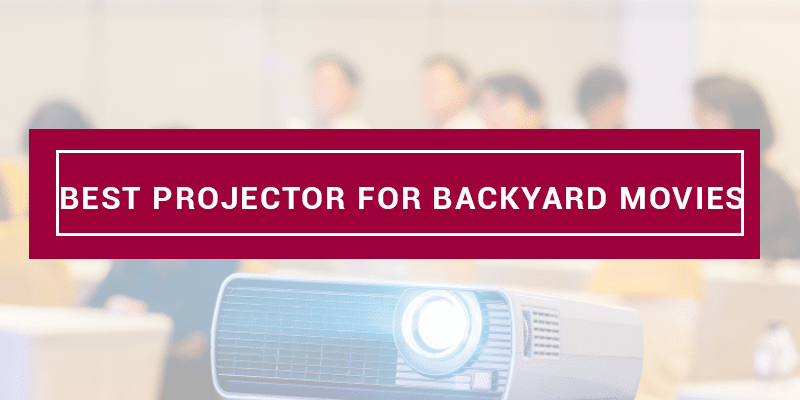 best projector for backyard movies