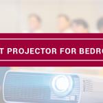 Best Projector For Bedroom