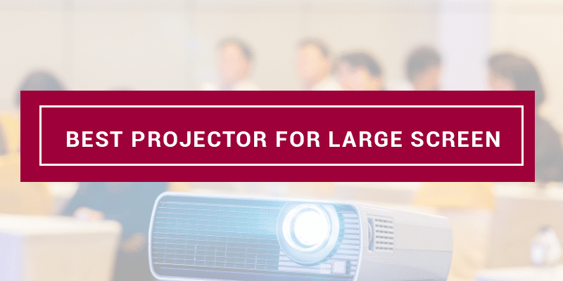 best projector for large screen