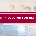 Best Projector For Streaming Netflix